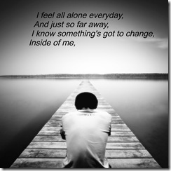 I feel all alone everyday,